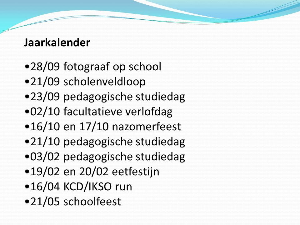 Jaarkalender 28/09 fotograaf op school. 21/09 scholenveldloop. 23/09 pedagogische studiedag. 02/10 facultatieve verlofdag.