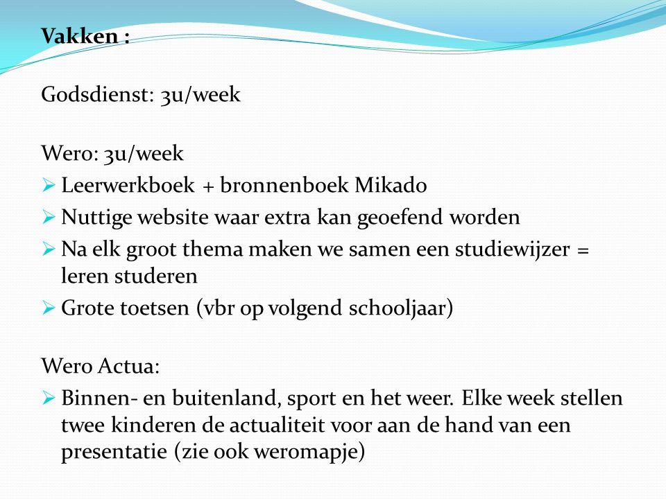Vakken : Godsdienst: 3u/week. Wero: 3u/week. Leerwerkboek + bronnenboek Mikado. Nuttige website waar extra kan geoefend worden.