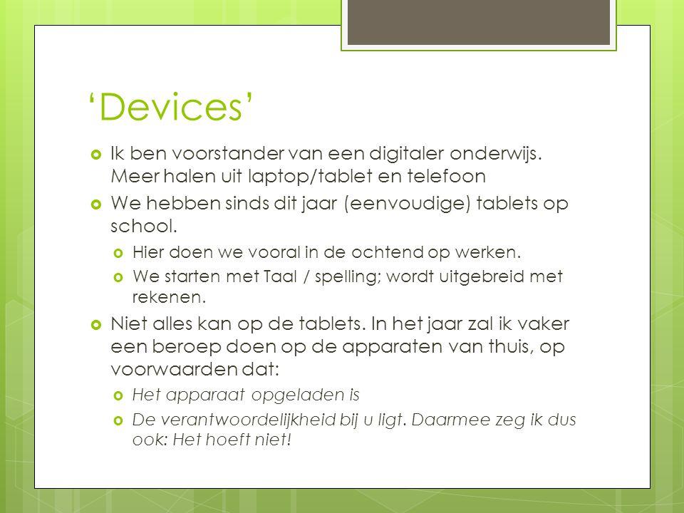 'Devices' Ik ben voorstander van een digitaler onderwijs. Meer halen uit laptop/tablet en telefoon.