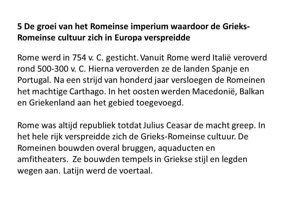 5 De groei van het Romeinse imperium waardoor de Grieks-Romeinse cultuur zich in Europa verspreidde