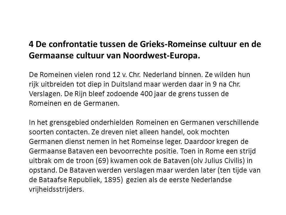 4 De confrontatie tussen de Grieks-Romeinse cultuur en de Germaanse cultuur van Noordwest-Europa.