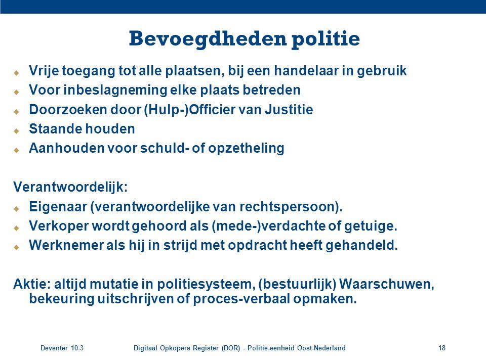 Bevoegdheden politie Vrije toegang tot alle plaatsen, bij een handelaar in gebruik. Voor inbeslagneming elke plaats betreden.