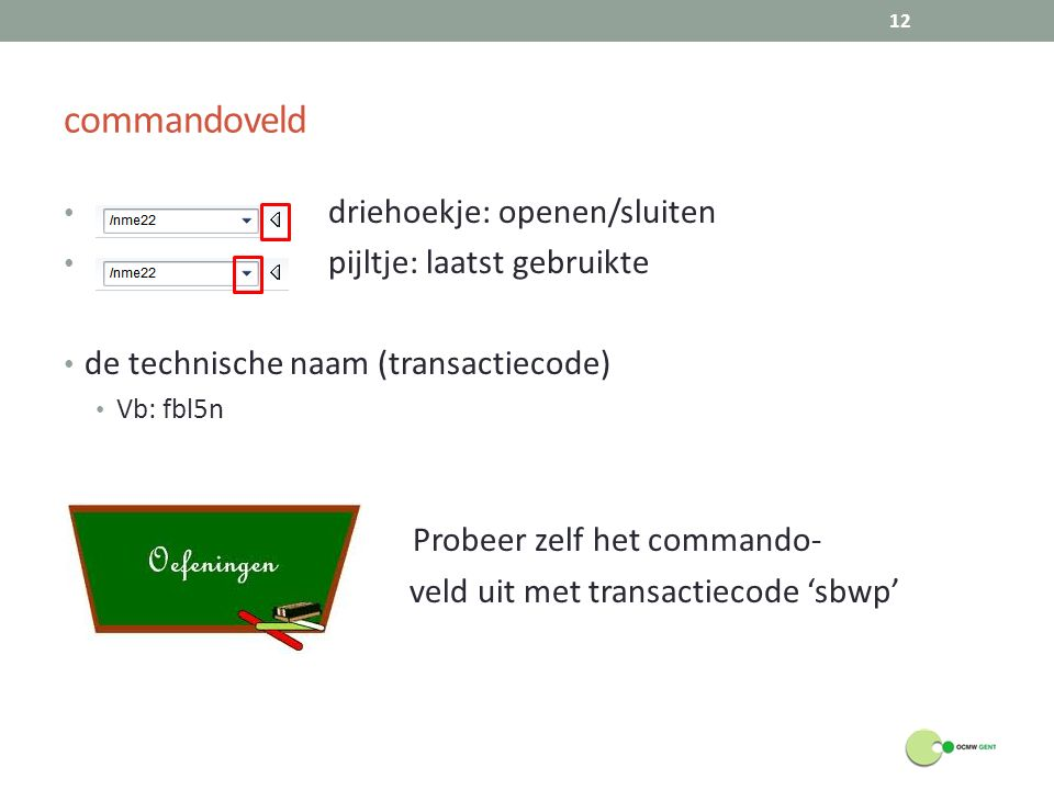 commandoveld driehoekje: openen/sluiten pijltje: laatst gebruikte