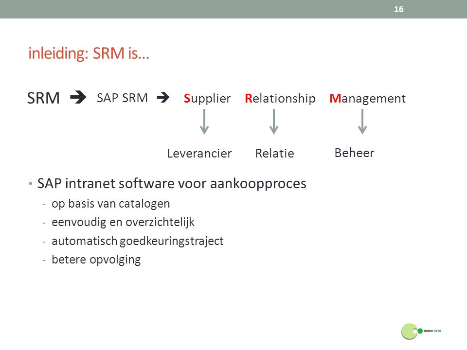 inleiding: SRM is… SRM  SAP intranet software voor aankoopproces