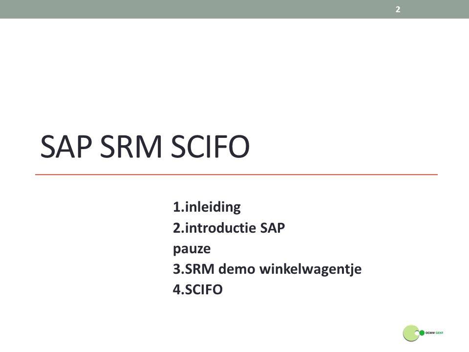 1.inleiding 2.introductie SAP pauze 3.SRM demo winkelwagentje 4.SCIFO
