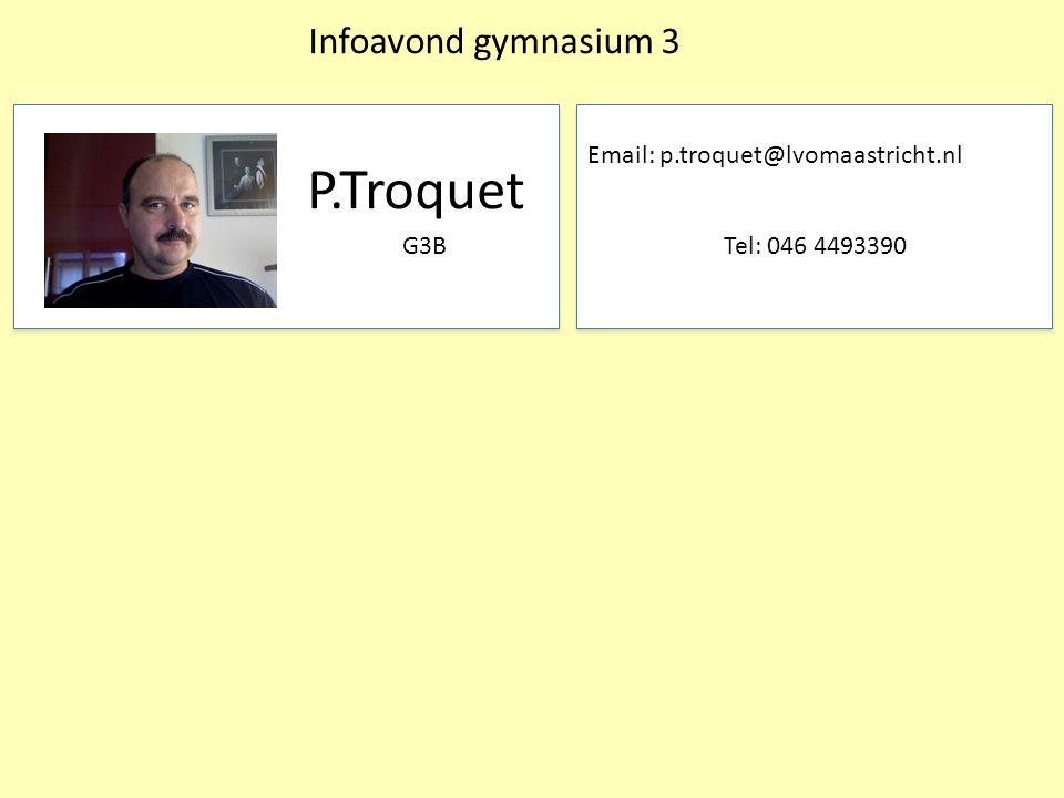 P.Troquet Infoavond gymnasium 3 G3B Email: p.troquet@lvomaastricht.nl