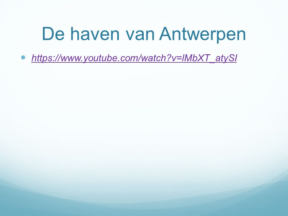 De haven van Antwerpen https://www.youtube.com/watch v=lMbXT_atySI