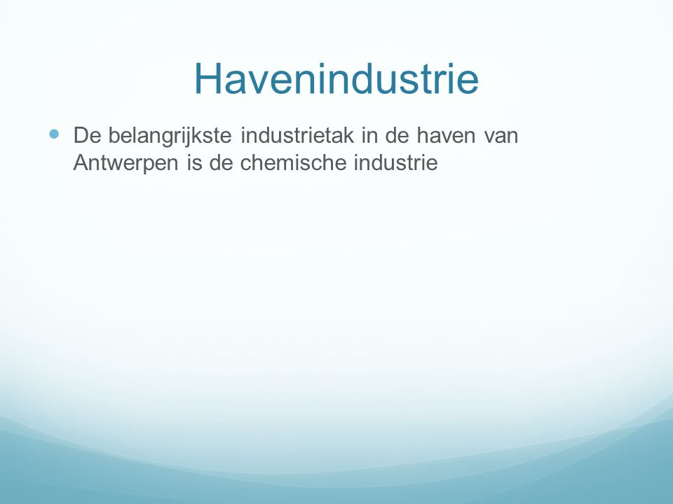 Havenindustrie De belangrijkste industrietak in de haven van Antwerpen is de chemische industrie