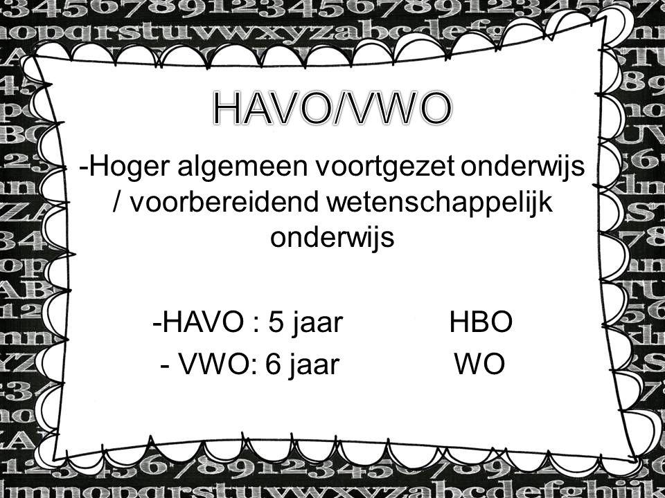 HAVO/VWO Hoger algemeen voortgezet onderwijs / voorbereidend wetenschappelijk onderwijs. HAVO : 5 jaar HBO.
