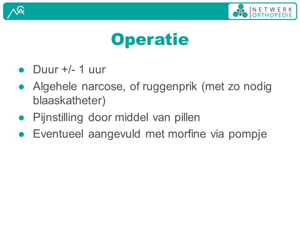 Operatie Duur +/- 1 uur. Algehele narcose, of ruggenprik (met zo nodig blaaskatheter) Pijnstilling door middel van pillen.