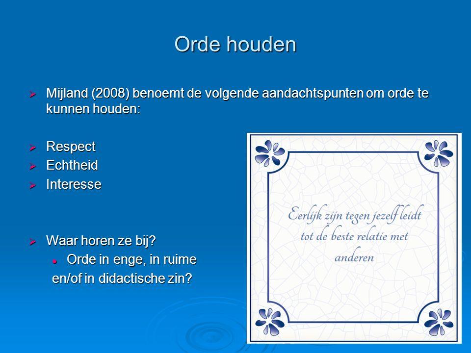 Orde houden Mijland (2008) benoemt de volgende aandachtspunten om orde te kunnen houden: Respect. Echtheid.