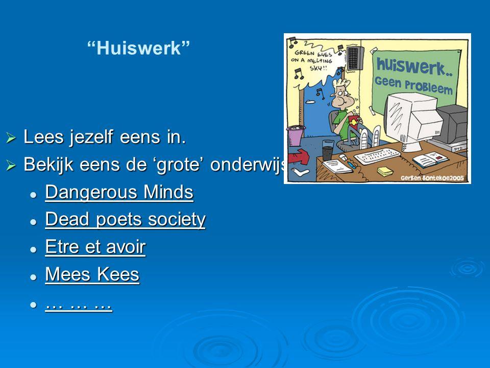 Huiswerk Lees jezelf eens in. Bekijk eens de 'grote' onderwijsfilms. Dangerous Minds. Dead poets society.