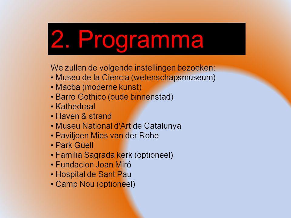 2. Programma We zullen de volgende instellingen bezoeken: