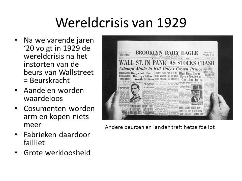 Wereldcrisis van 1929 Na welvarende jaren '20 volgt in 1929 de wereldcrisis na het instorten van de beurs van Wallstreet = Beurskracht.