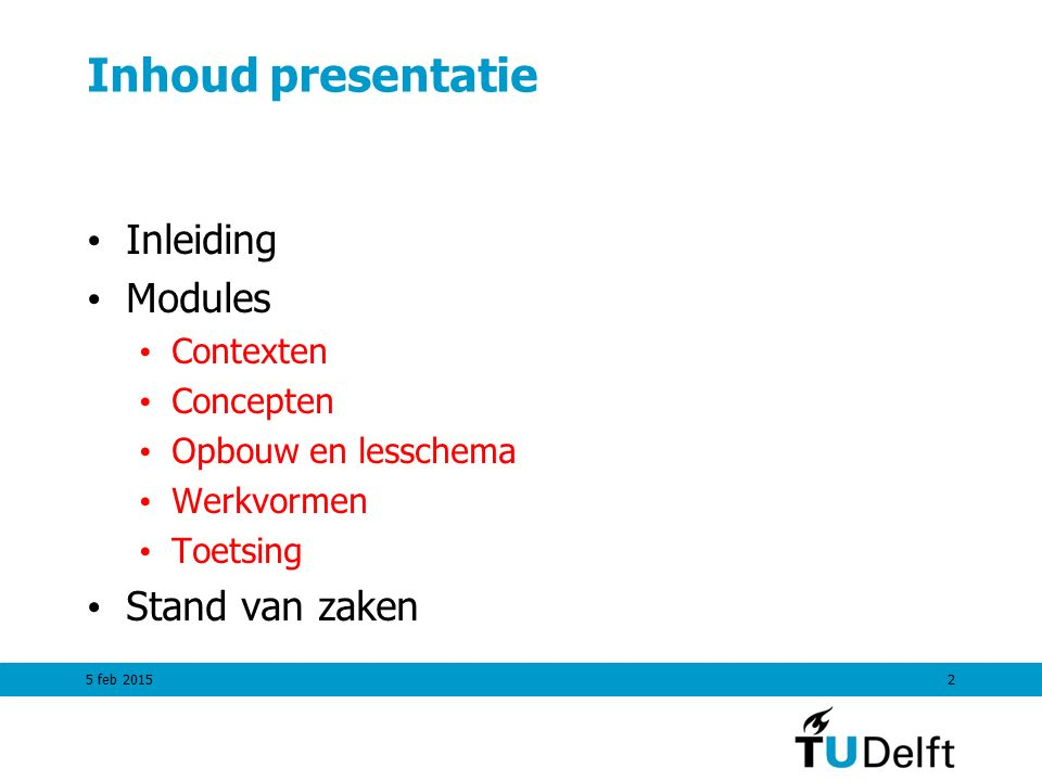 Inhoud presentatie Inleiding Modules Stand van zaken Contexten