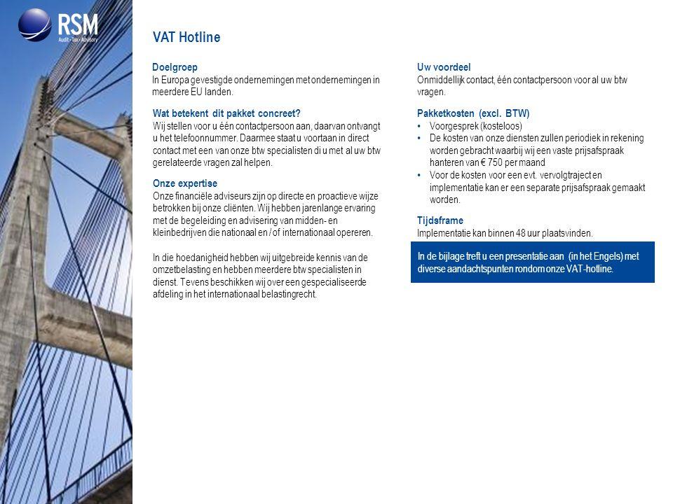 VAT Hotline Doelgroep In Europa gevestigde ondernemingen met ondernemingen in meerdere EU landen. Uw voordeel.