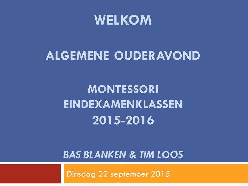 welkom algemene ouderavond montessori eindexamenklassen 2015-2016 Bas blanken & Tim loos