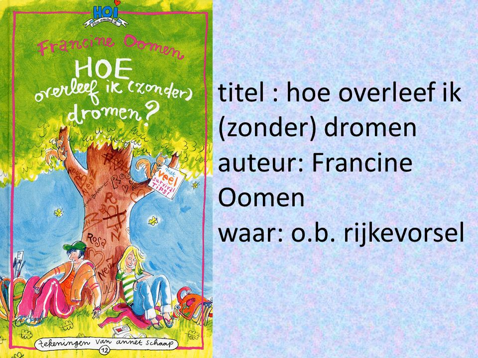 titel : hoe overleef ik (zonder) dromen auteur: Francine Oomen waar: o