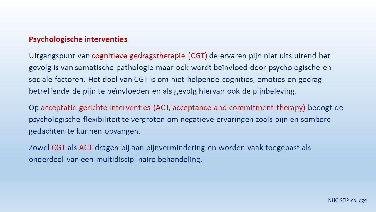 Psychologische interventies Uitgangspunt van cognitieve gedragstherapie (CGT) de ervaren pijn niet uitsluitend het gevolg is van somatische pathologie maar ook wordt beïnvloed door psychologische en sociale factoren. Het doel van CGT is om niet-helpende cognities, emoties en gedrag betreffende de pijn te beïnvloeden en als gevolg hiervan ook de pijnbeleving. Op acceptatie gerichte interventies (ACT, acceptance and commitment therapy) beoogt de psychologische flexibiliteit te vergroten om negatieve ervaringen zoals pijn en sombere gedachten te kunnen opvangen. Zowel CGT als ACT dragen bij aan pijnvermindering en worden vaak toegepast als onderdeel van een multidisciplinaire behandeling.