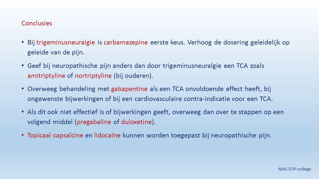 Conclusies Bij trigeminusneuralgie is carbamazepine eerste keus. Verhoog de dosering geleidelijk op geleide van de pijn.