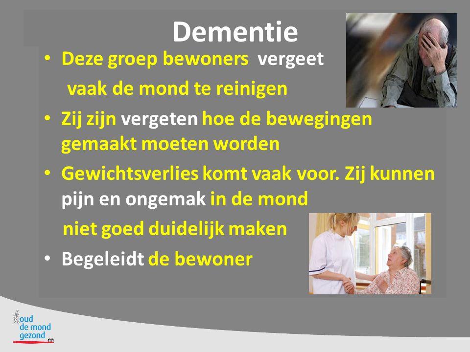 Dementie Deze groep bewoners vergeet vaak de mond te reinigen