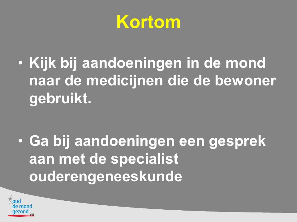 Kortom Kijk bij aandoeningen in de mond naar de medicijnen die de bewoner gebruikt.