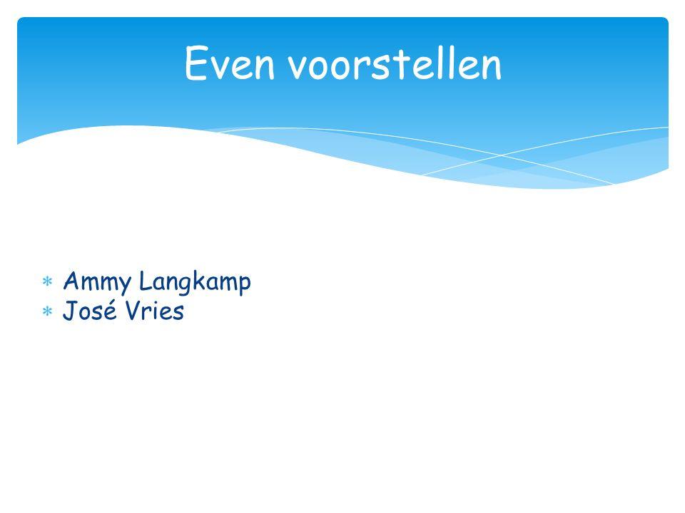 Even voorstellen Ammy Langkamp José Vries