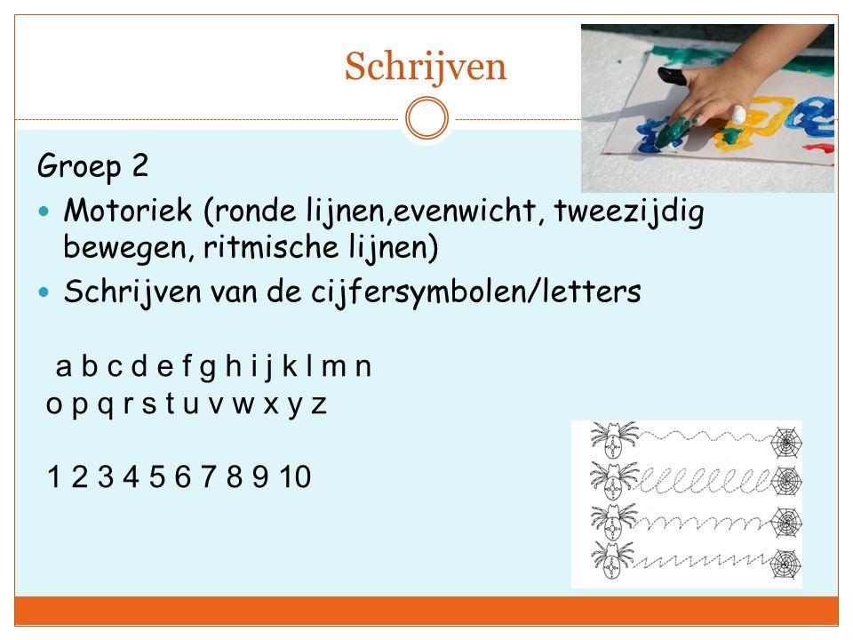 Schrijven Groep 2. Motoriek (ronde lijnen,evenwicht, tweezijdig bewegen, ritmische lijnen) Schrijven van de cijfersymbolen/letters.