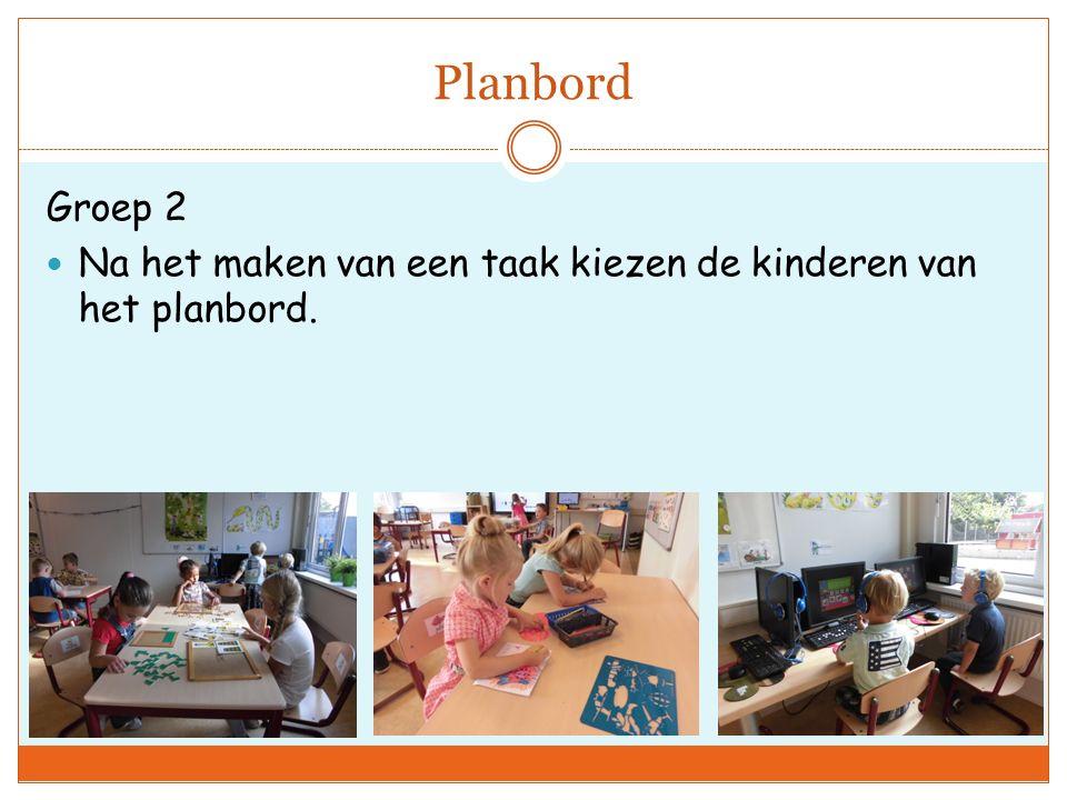 Planbord Groep 2 Na het maken van een taak kiezen de kinderen van het planbord.