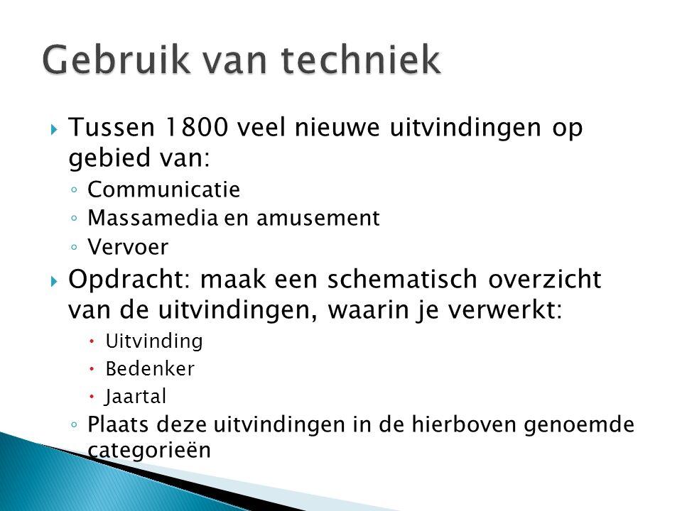 Gebruik van techniek Tussen 1800 veel nieuwe uitvindingen op gebied van: Communicatie. Massamedia en amusement.