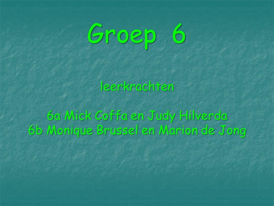 Groep 6 leerkrachten 6a Mick Coffa en Judy Hilverda 6b Monique Brussel en Marion de Jong