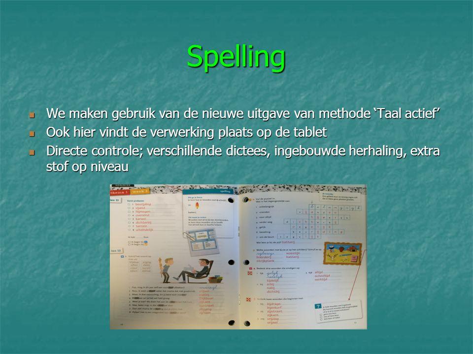 Spelling We maken gebruik van de nieuwe uitgave van methode 'Taal actief' Ook hier vindt de verwerking plaats op de tablet.