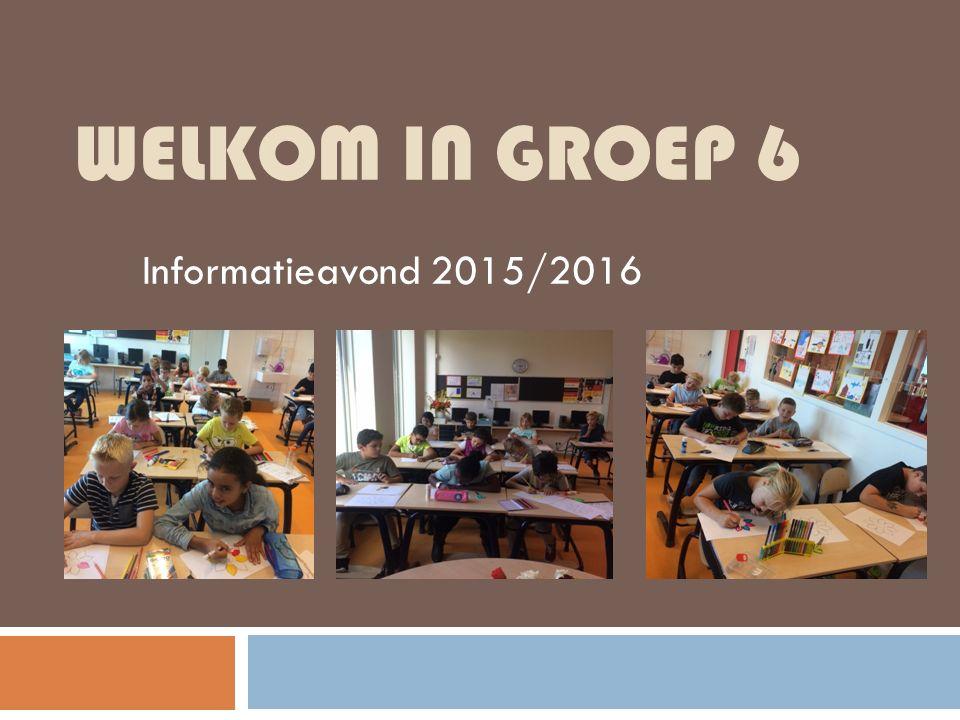 Welkom in groep 6 Informatieavond 2015/2016