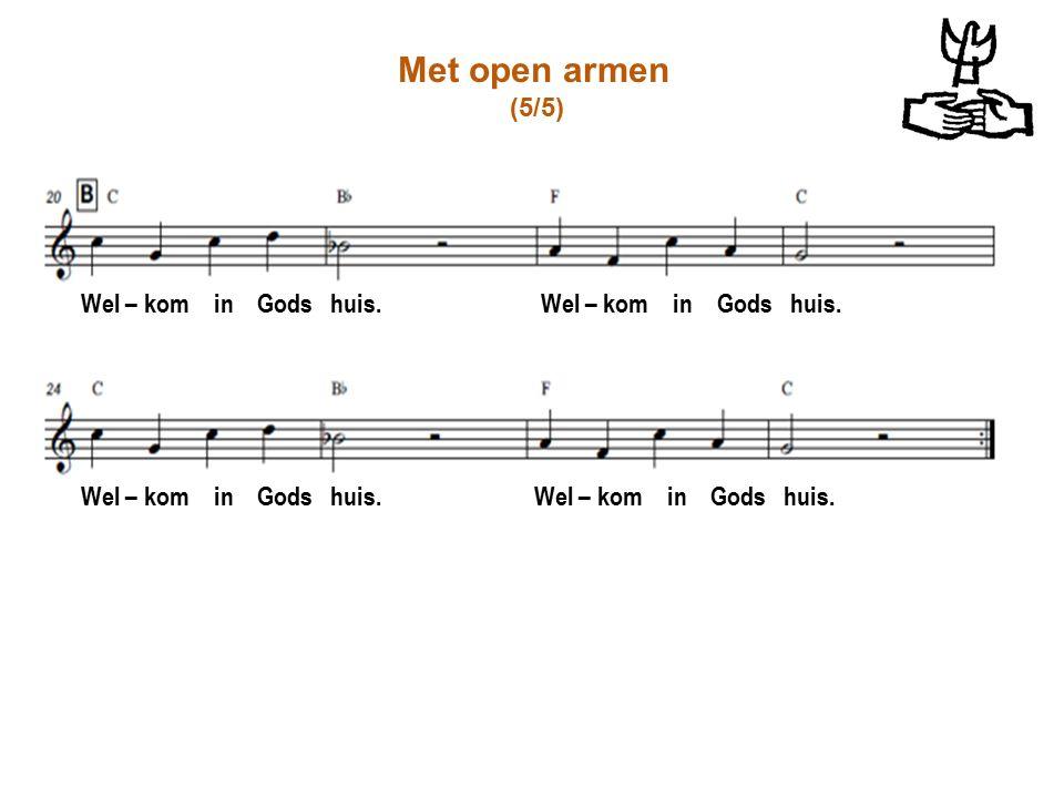 Met open armen (5/5) Wel – kom in Gods huis. Wel – kom in Gods huis.