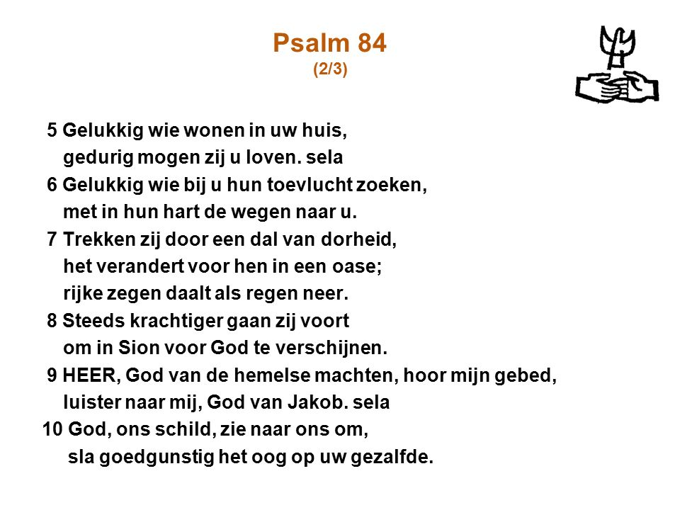 Psalm 84 (2/3) 5 Gelukkig wie wonen in uw huis,
