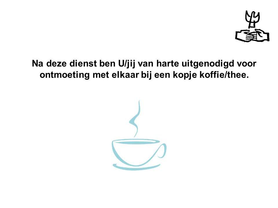 Na deze dienst ben U/jij van harte uitgenodigd voor ontmoeting met elkaar bij een kopje koffie/thee.
