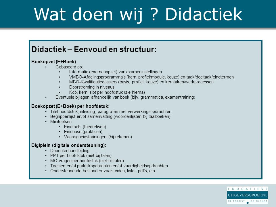 Wat doen wij Didactiek Didactiek – Eenvoud en structuur: