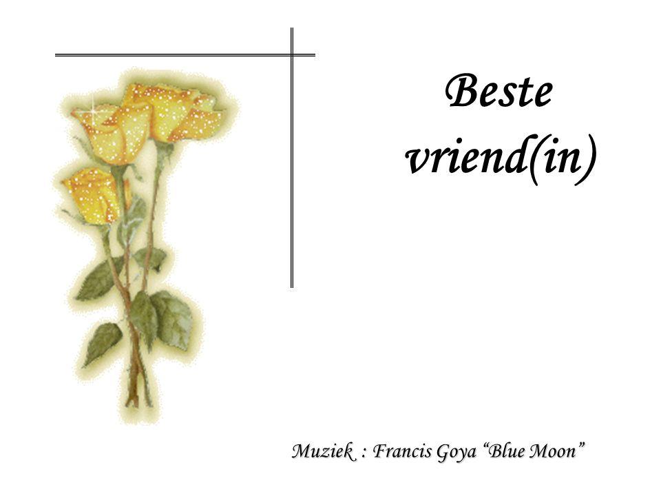 Beste vriend(in) Muziek : Francis Goya Blue Moon