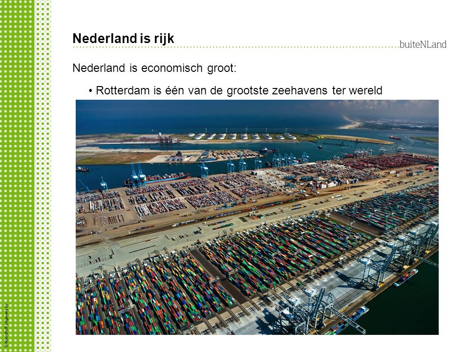 Nederland is rijk Nederland is economisch groot: