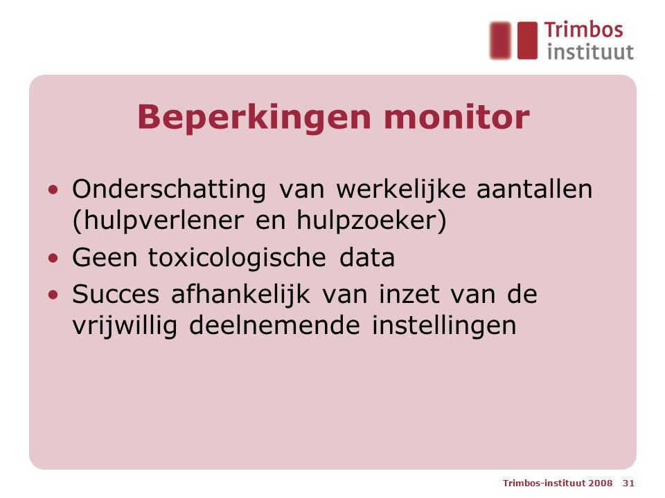 Beperkingen monitor Onderschatting van werkelijke aantallen (hulpverlener en hulpzoeker) Geen toxicologische data.