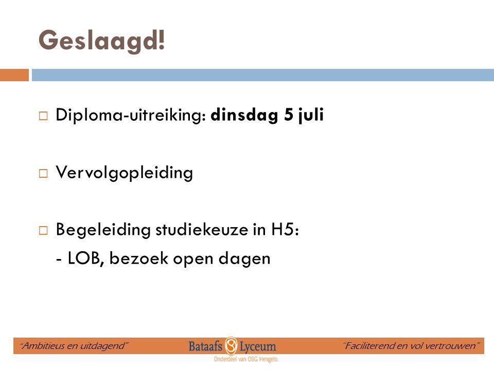 Geslaagd! Diploma-uitreiking: dinsdag 5 juli Vervolgopleiding