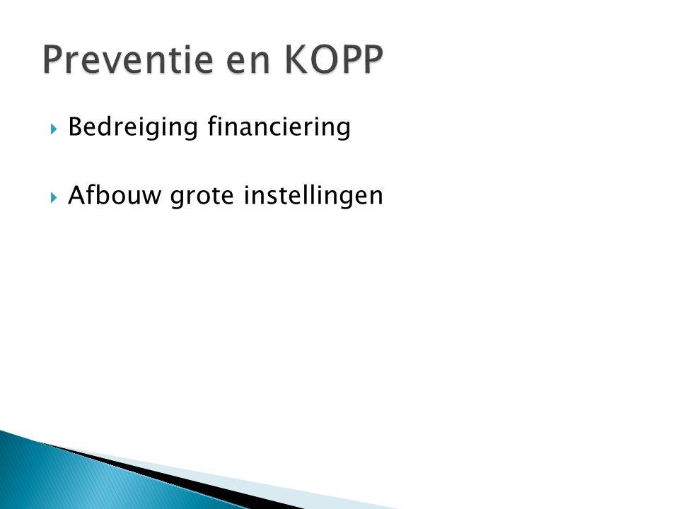 Preventie en KOPP Bedreiging financiering Afbouw grote instellingen