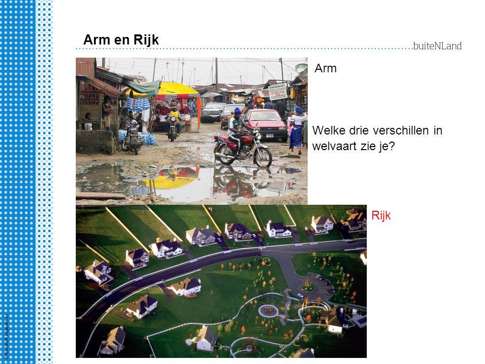 Arm en Rijk Arm Welke drie verschillen in welvaart zie je Rijk