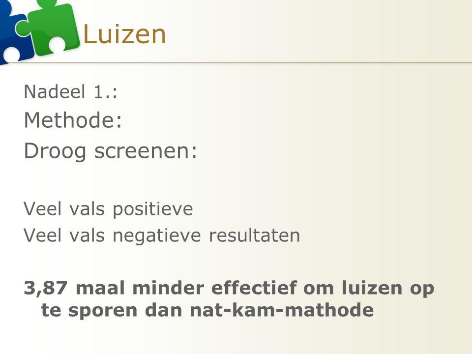 Luizen Methode: Droog screenen: Nadeel 1.: Veel vals positieve
