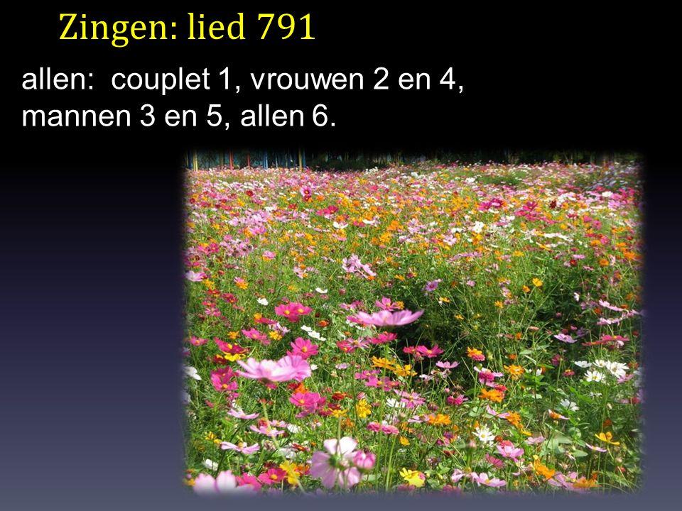 Zingen: lied 791 allen: couplet 1, vrouwen 2 en 4,