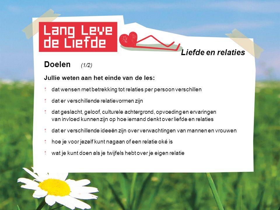 Liefde en relaties Doelen (1/2) Jullie weten aan het einde van de les: