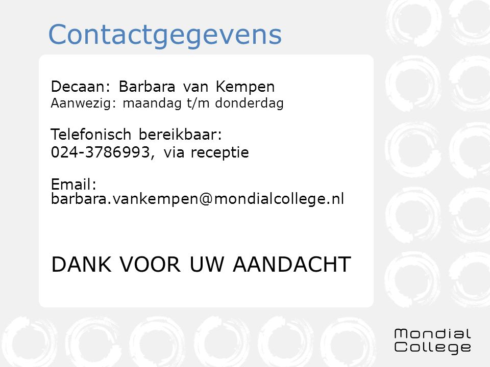 Contactgegevens Decaan: Barbara van Kempen Telefonisch bereikbaar: