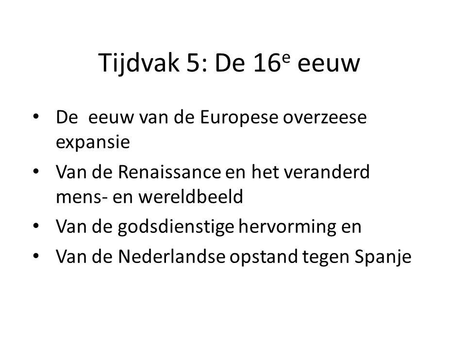 Tijdvak 5: De 16e eeuw De eeuw van de Europese overzeese expansie