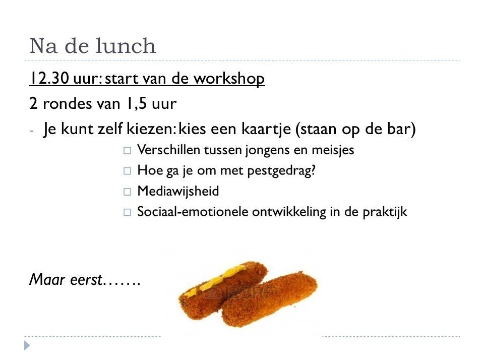Na de lunch 12.30 uur: start van de workshop 2 rondes van 1,5 uur