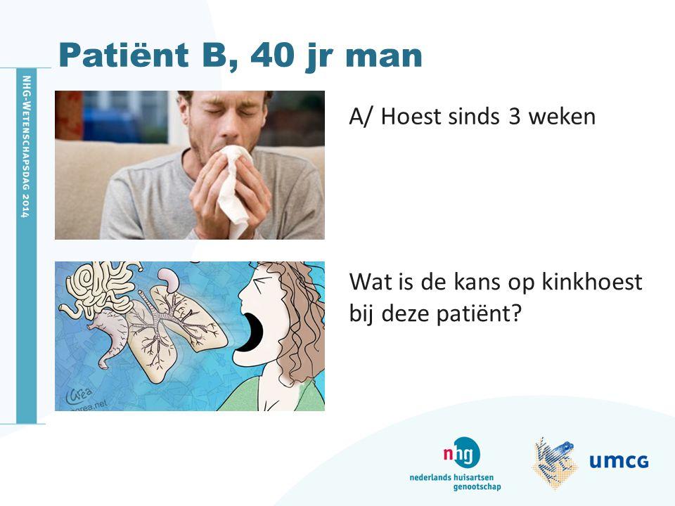 Patiënt B, 40 jr man A/ Hoest sinds 3 weken
